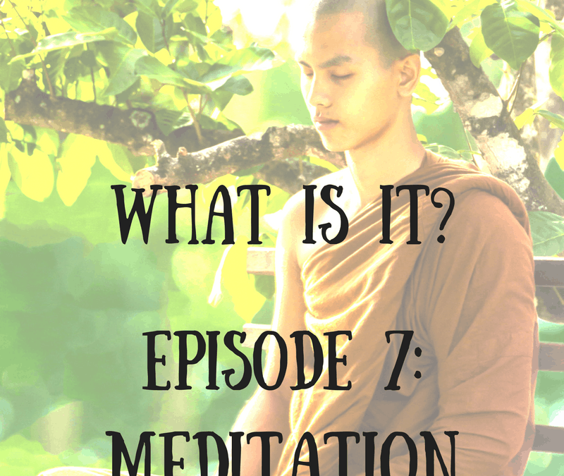 What is it? Episode 7: Meditation