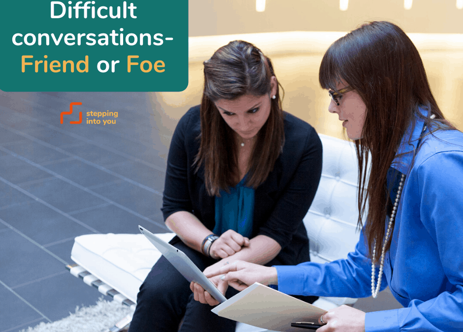 Difficult Conversations – Friend or Foe